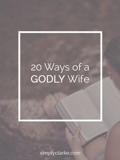 20 Ways of a Godly Wife - Simply Clarke. Even though I'm not gonna be a wife for a while. :)