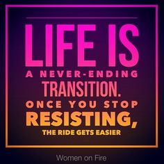 Try to find comfort in the fact that your transitions allow you the chance to grow in ways you could never expect. www.womenonfire.com #womenonfire