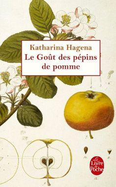 Le Goût des pépins de pomme:  Katharina Hagena, Bernard Kreiss: A emprunter à la biblio ?