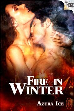 Fire in Winter (The Edge Series Book 54) by Azura Ice http://www.amazon.com/dp/B00A7IOFII/ref=cm_sw_r_pi_dp_twuNwb15XPE8H