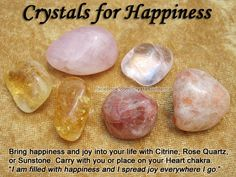 "Crystals for Happiness - Bring Happiness and Joy Into Your Life with Citrine, Rose Quartz or Sunstone.  Carry or Place on your Heart Chakra.  Affirmation: ""I Am Filled With Happiness and I Spread Joy Wherever I Go.""..."