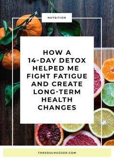 I share how a 14-day detox helped me identify the foods that were causing me to feel tired, and how it inspired me to create lasting health changes.