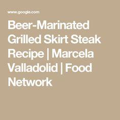 Beer-Marinated Grilled Skirt Steak Recipe   Marcela Valladolid   Food Network
