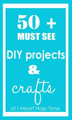 50+ must see DIY projects and crafts! So many great ideas!