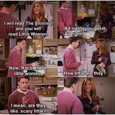 """Joey: """"Now, Rach these little women. How little are they? I mean, are they like, scary little?"""""""