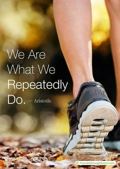 We are what we repeatedly do. Run!