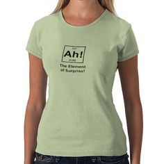 Ah! The Element of Surprise Tshirts