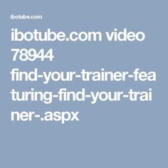 ibotube.com video 78944 find-your-trainer-featuring-find-your-trainer-.aspx