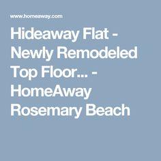 $2500Hideaway Flat - Newly Remodeled Top Floor... - HomeAway Rosemary Beach $2500