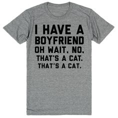 I Have a Boyfriend. Oh Wait, No. That's a Cat. That's a Cat. #cats