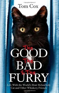 The Good. The Bad and The Furry: Life with the World's Most Melancholy Cat and Other Whiskery Friends by Cox. Tom ( 2013 ) Paperback by Cox. Tom, http://www.amazon.com/dp/B00GOH50TO/ref=cm_sw_r_pi_dp_ELDNtb0X26YTP