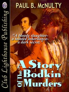 STORY OF THE BODKIN MURDERS by Paul B. McNulty (Historical/Romance) NEW!!!!  Ten people are murdered in an inheritance-motivated feud at the Bodkin residence in 1741. John Bodkin becomes heir to that estate in Galway and is now free to marry the beautiful Catherine Bermingham, daughter of Lord Athenry. But their plans are clouded by the ensuing trial in which John's cousin, Shawn Bodkin, one of those convicted, accuses John of fratricide in an earlier conflict. ...