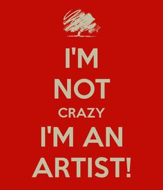 I'M NOT CRAZY I'M AN ARTIST! - KEEP CALM AND CARRY ON Image Generator