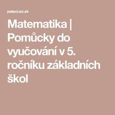 Matematika | Pomůcky do vyučování v 5. ročníku základních škol Education, School, Hana, History, Teaching, Onderwijs, Studying