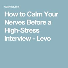 How to Calm Your Nerves Before a High-Stress Interview - Levo