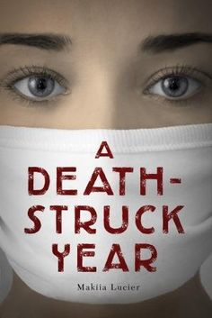 A Death-Struck Year by Makiia Lucier | Publisher: HMH Books for Young Readers | Publication Date: March 4, 2014 | #YA Historical Fiction (1918 flu pandemic)