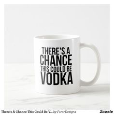 There's A Chance This Could Be Vodka Coffee Mug - drinking, drunk, vodka, work, humor, humorous, funny, joke