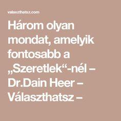"""Három olyan mondat, amelyik fontosabb a """"Szeretlek""""-nél – Dr.Dain Heer – Választhatsz –"""
