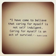 "#PTSD ""I have come to believe that caring for myself is not self indulgent. Caring for myself is an act of survival."" ~Audre Lorde"