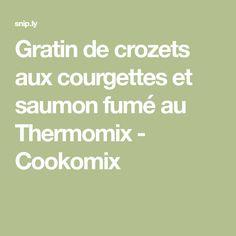 Gratin de crozets aux courgettes et saumon fumé au Thermomix - Cookomix