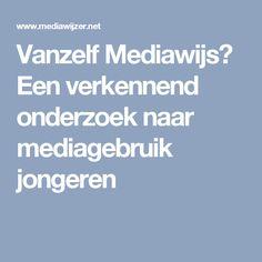 Vanzelf Mediawijs? Een verkennend onderzoek naar mediagebruik jongeren