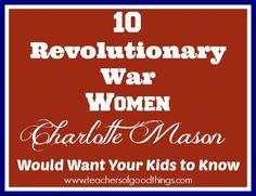 10 Revolutionary War Women Charlotte Mason Would Want Your KIds to Know www.teachersofgoodthings.com