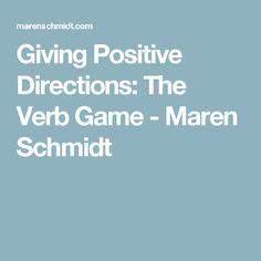 Giving Positive Directions: The Verb Game - Maren Schmidt