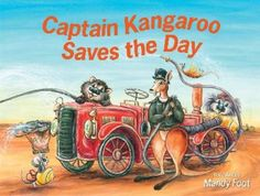 Captain Kangaroo Saves the Day by Mandy Foot (9780734415141) | Buy online at Bookworld