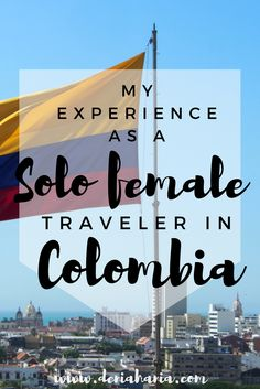 My experience as a solo female traveler in Colombia - tips and stories