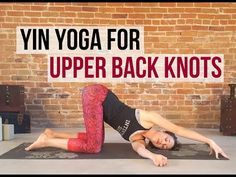 Yin Yoga for Upper Back Knots - Upper Body Tension Relief {30 min} - YouTube
