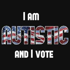 Available as T-Shirts & Hoodies, I am Autistic and I vote. Election. Politics. Autism. Voting.