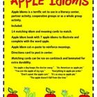 Apples!  Make learning idioms fun and easy!  Apple Idioms is a terrific set to use in a literacy center, partner activity, cooperative groups or as a whole ...