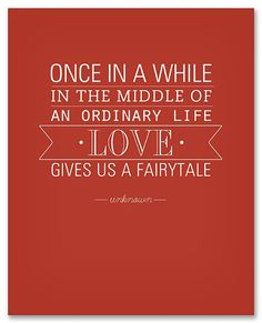 """Once in a while, in the middle of an ordinary life, LOVE gives us a fairytale."""