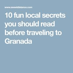 10 fun local secrets you should read before traveling to Granada