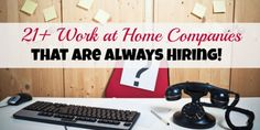 Learn about more than 21 work at home companies that are typically always hiring in customer service, data entry, writing, and more.