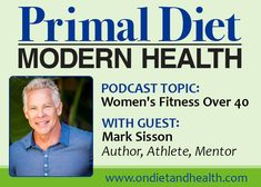 Interview with Mark Sisson on Women's #Fitness over 40, why Fitness matters, why food is key // OnDietAndHealth.com #podcast #primaldietmodernhealth
