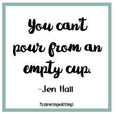Self-care IS important! You can't pour from an empty cup.