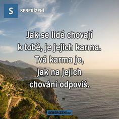 www.seberizeni.cz Motto, Motivational Quotes, Inspirational Quotes, Live Your Life, Carpe Diem, Karma, Quotations, Life Quotes, Wisdom