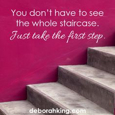 Inspirational Quote: You don't have to see the whole staircase. Just take the first step. Hugs, Deborah #EnergyHealing #Wisdom #Qotd