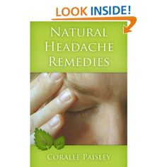 Natural Headache Remedies - 10 Natural Headache Remedies to Cure Your Pain (Natural Remedies by Coralee): Coralee Paisley: Amazon.com: Kindle Store free