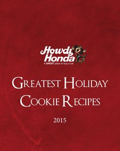Howdy Honda Greatest Holiday Cookie Recipes  The holidays should be a time of…