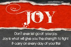 Don't let go of your JOY www.justjoyministries.com