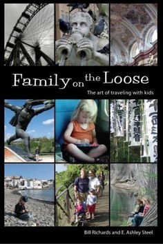 Family on the Loose: The Art of Traveling with Kids by Bill Richards, http://www.amazon.com/dp/0615696538/ref=cm_sw_r_pi_dp_VaiPqb1JYP99J