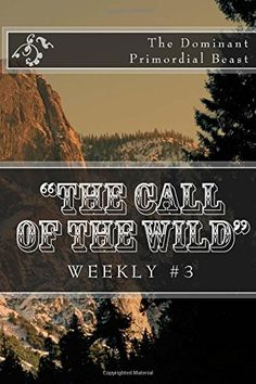 """""""The Call of the Wild"""" Weekly #3: The Dominant Primordial Beast (The Call of the Wild Weekly Series) (Volume 3) by Jack London http://www.amazon.com/dp/1523423528/ref=cm_sw_r_pi_dp_262Zwb1ETCWWR"""