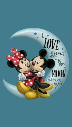 I love you to the moon and back. Minnie and Mickey Mouse.