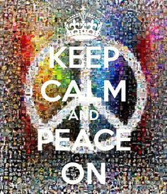 Keep Calm | Peace On-Somedays this makes more sense then others