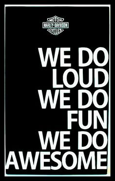 We do loud. We do fun. We do awesome. HARLEY DAVIDSON! #HD #Harley #HarleyDavidson