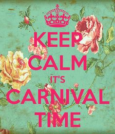 KEEP CALM IT'S CARNIVAL TIME