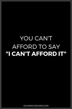 """You Can't Afford to say """"I Can't Afford It"""" - Sylvie McCracken"""