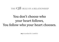 You don't choose who your heart follows, you follow who your heart chooses.. - yes!
